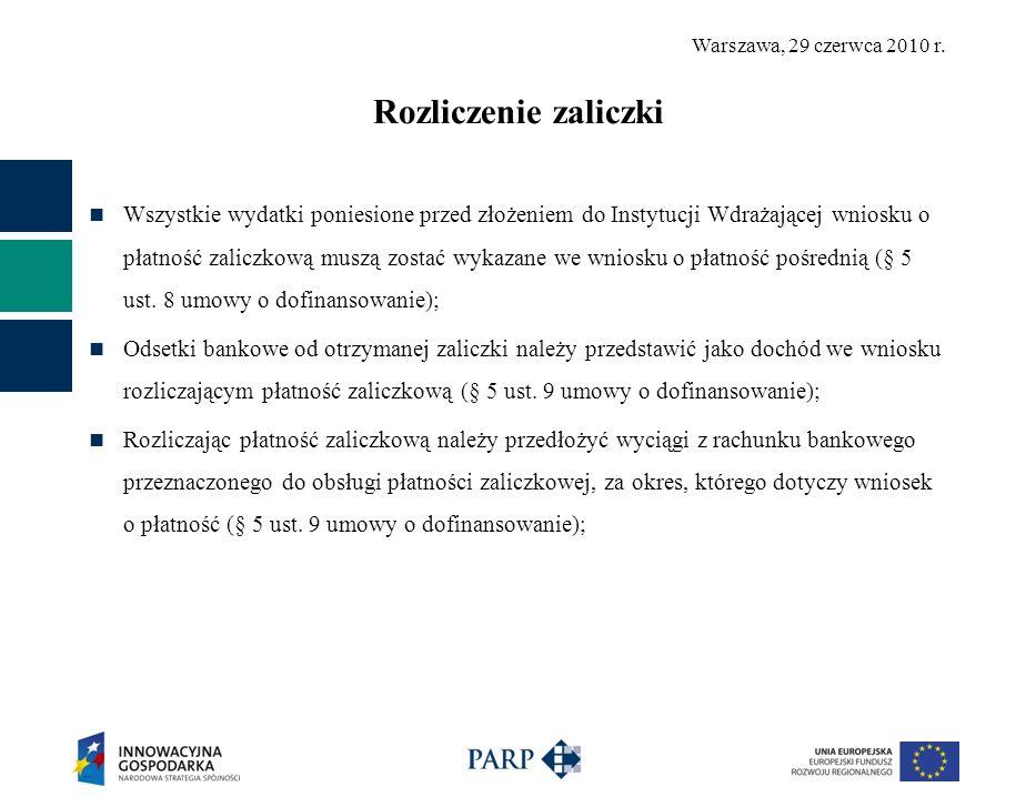 Warszawa, 29 czerwca 2010 r. Rozliczenie zaliczki Wszystkie wydatki poniesione przed złożeniem do Instytucji Wdrażającej wniosku o płatność zaliczkową