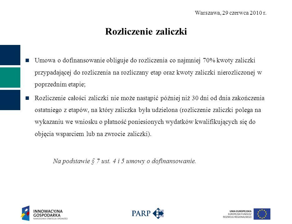 Warszawa, 29 czerwca 2010 r. Rozliczenie zaliczki Umowa o dofinansowanie obliguje do rozliczenia co najmniej 70% kwoty zaliczki przypadającej do rozli