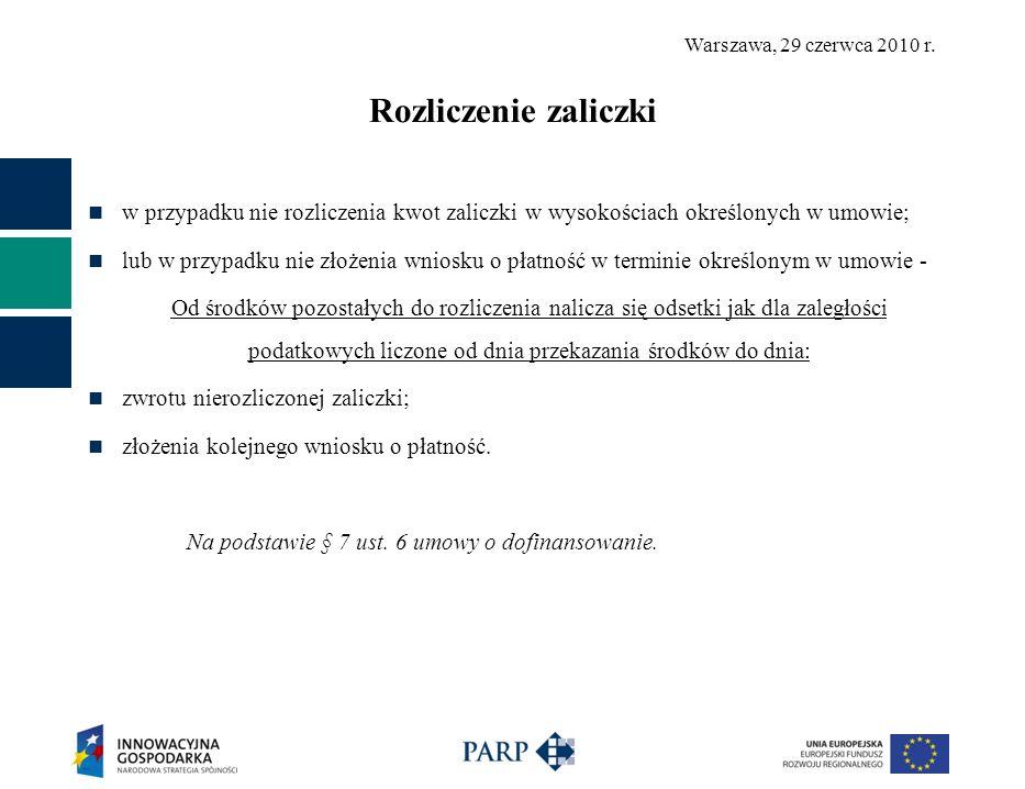 Warszawa, 29 czerwca 2010 r. Rozliczenie zaliczki w przypadku nie rozliczenia kwot zaliczki w wysokościach określonych w umowie; lub w przypadku nie z