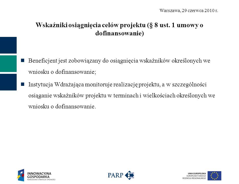 Warszawa, 29 czerwca 2010 r. Wskaźniki osiągnięcia celów projektu (§ 8 ust. 1 umowy o dofinansowanie) Beneficjent jest zobowiązany do osiągnięcia wska