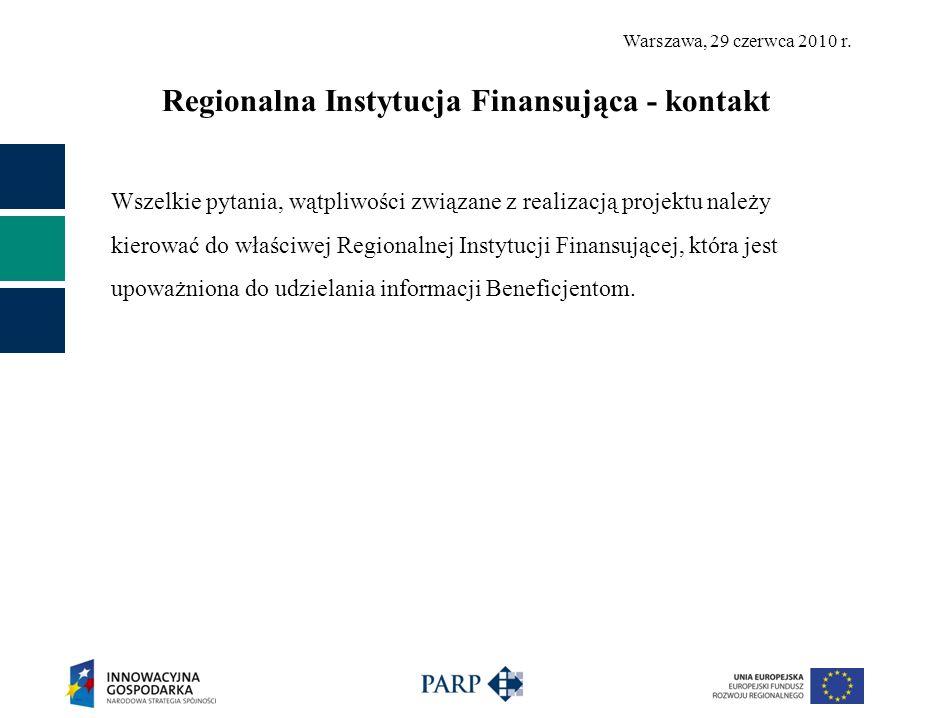 Warszawa, 29 czerwca 2010 r. Regionalna Instytucja Finansująca - kontakt Wszelkie pytania, wątpliwości związane z realizacją projektu należy kierować