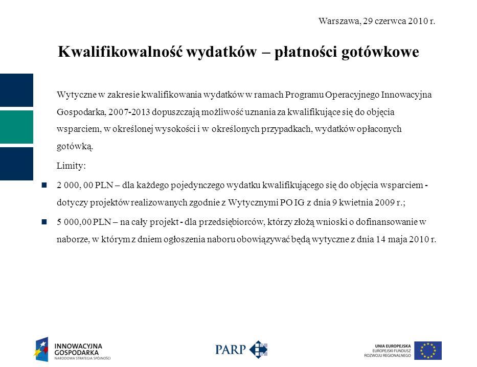 Warszawa, 29 czerwca 2010 r. Kwalifikowalność wydatków – płatności gotówkowe Wytyczne w zakresie kwalifikowania wydatków w ramach Programu Operacyjneg