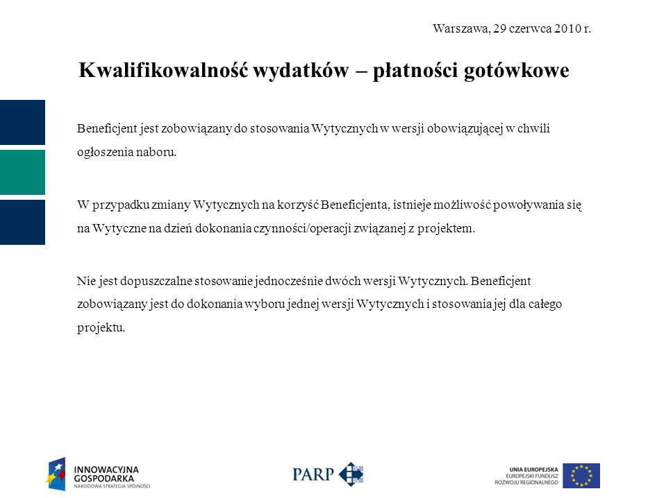Warszawa, 29 czerwca 2010 r. Kwalifikowalność wydatków – płatności gotówkowe Beneficjent jest zobowiązany do stosowania Wytycznych w wersji obowiązują