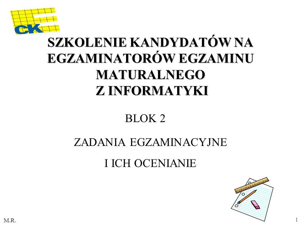 M.R. 1 SZKOLENIE KANDYDATÓW NA EGZAMINATORÓW EGZAMINU MATURALNEGO Z INFORMATYKI BLOK 2 ZADANIA EGZAMINACYJNE I ICH OCENIANIE