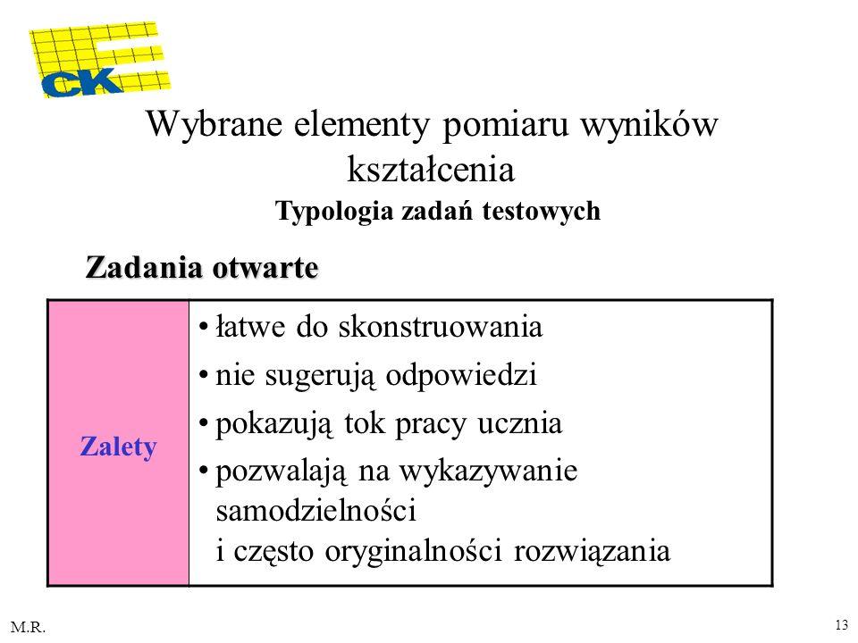 M.R. 13 Zalety łatwe do skonstruowania nie sugerują odpowiedzi pokazują tok pracy ucznia pozwalają na wykazywanie samodzielności i często oryginalnośc