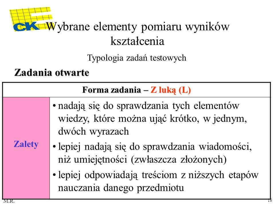 M.R. 18 Forma zadania – Z luką (L) Zalety nadają się do sprawdzania tych elementów wiedzy, które można ująć krótko, w jednym, dwóch wyrazach lepiej na
