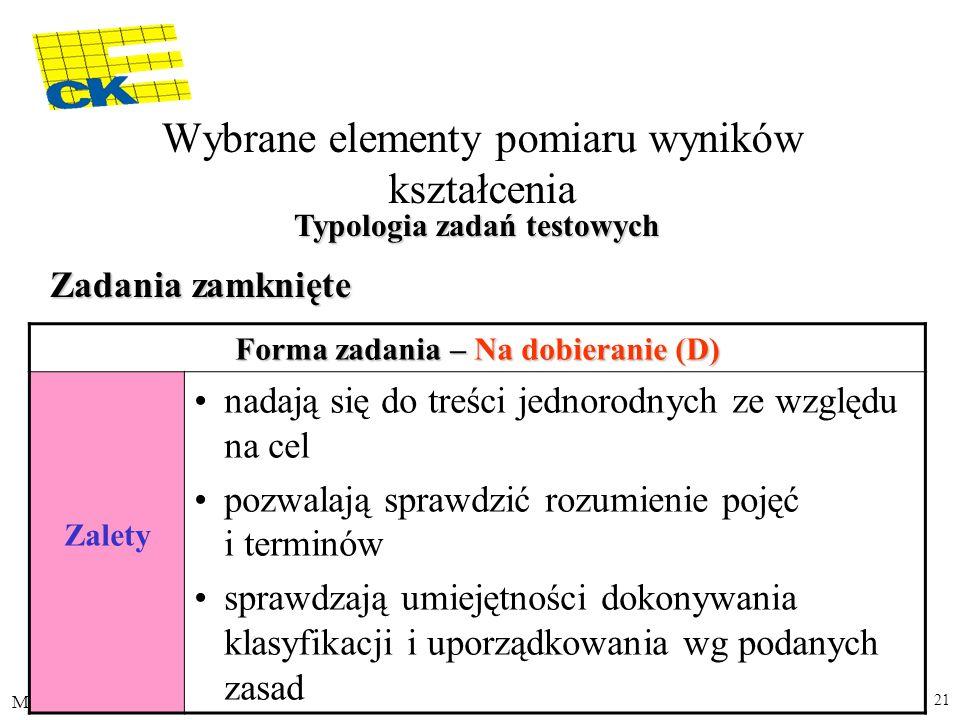 M.R. 21 Forma zadania – Na dobieranie (D) Zalety nadają się do treści jednorodnych ze względu na cel pozwalają sprawdzić rozumienie pojęć i terminów s