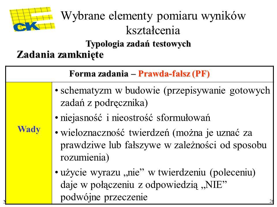 M.R. 26 Forma zadania – Prawda-fałsz (PF) Wady schematyzm w budowie (przepisywanie gotowych zadań z podręcznika) niejasność i nieostrość sformułowań w