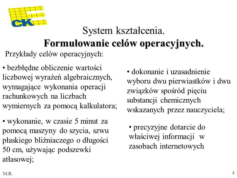 M.R. 8 Formułowanie celów operacyjnych. System kształcenia. Formułowanie celów operacyjnych. Przykłady celów operacyjnych: bezbłędne obliczenie wartoś