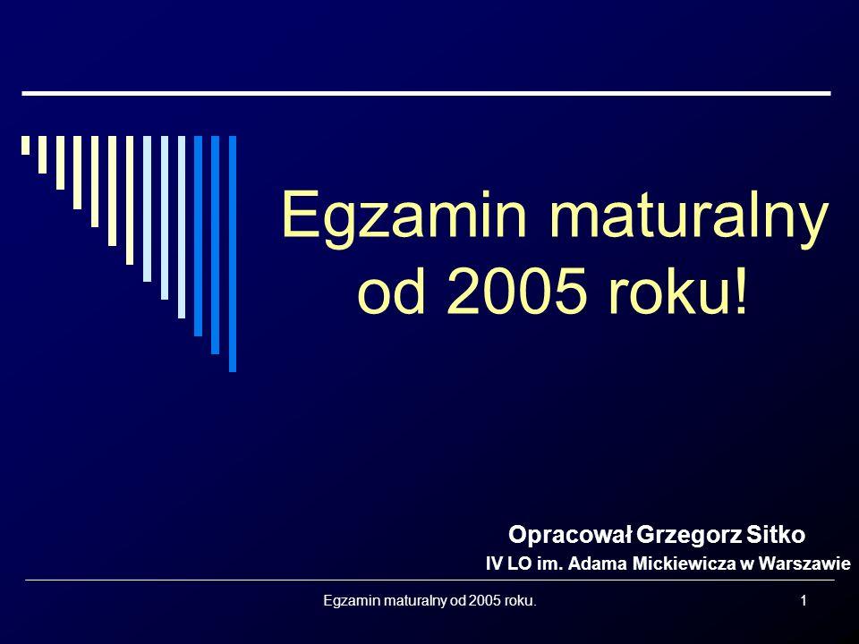 Egzamin maturalny od 2005 roku.1 Egzamin maturalny od 2005 roku.