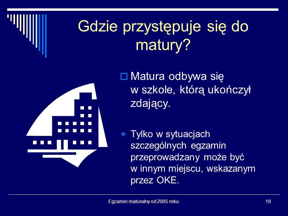 Egzamin maturalny od 2005 roku.18 Gdzie przystępuje się do matury.
