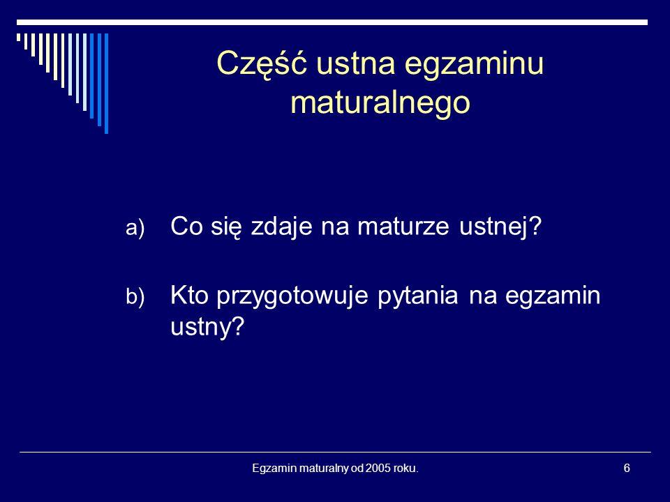 Egzamin maturalny od 2005 roku.7 Część ustna a) Co się zdaje na maturze ustnej.