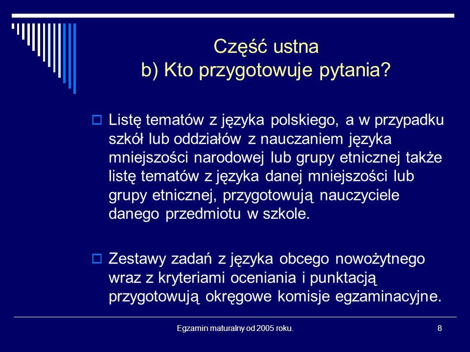 Egzamin maturalny od 2005 roku.8 Część ustna b) Kto przygotowuje pytania.