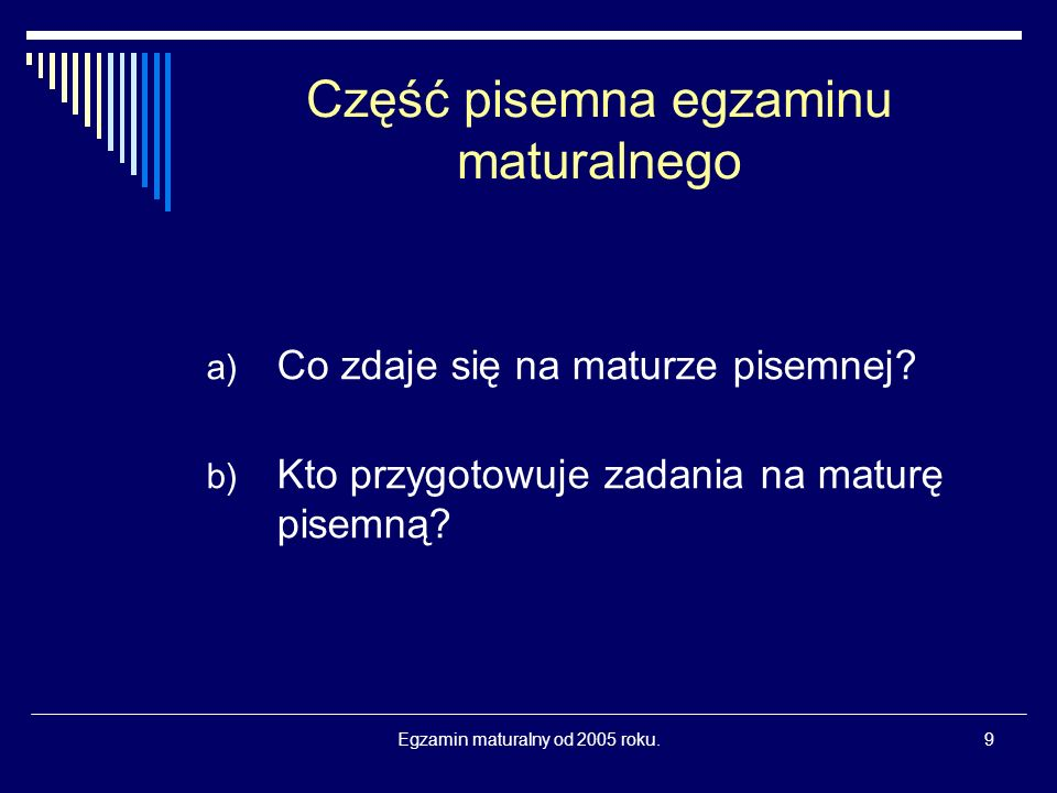 Egzamin maturalny od 2005 roku.9 Część pisemna egzaminu maturalnego a) Co zdaje się na maturze pisemnej.