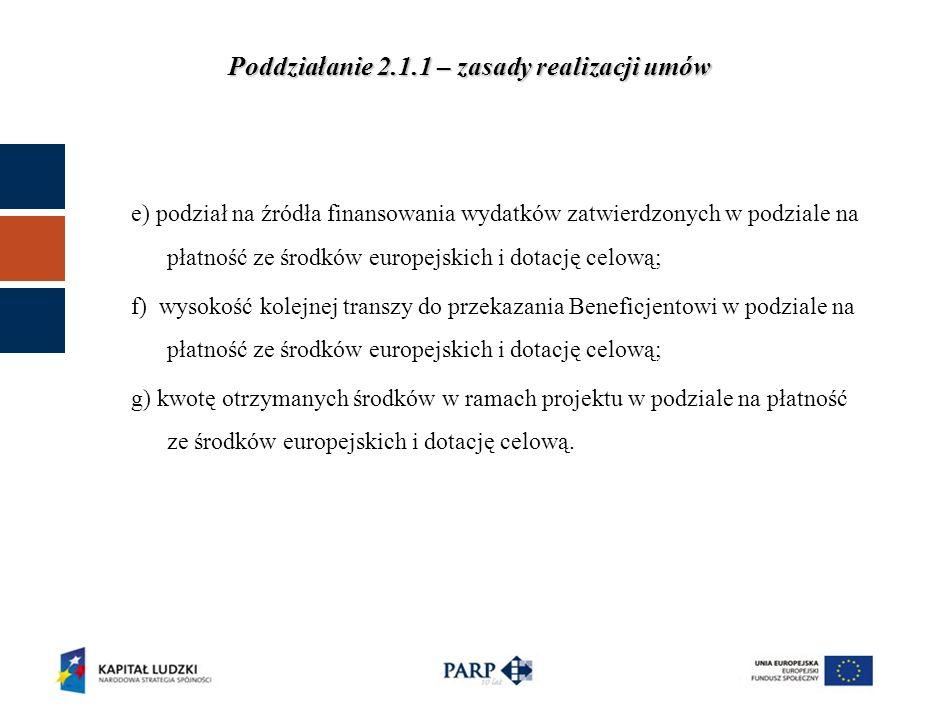 Poddziałanie 2.1.1 – zasady realizacji umów e) podział na źródła finansowania wydatków zatwierdzonych w podziale na płatność ze środków europejskich i dotację celową; f) wysokość kolejnej transzy do przekazania Beneficjentowi w podziale na płatność ze środków europejskich i dotację celową; g) kwotę otrzymanych środków w ramach projektu w podziale na płatność ze środków europejskich i dotację celową.