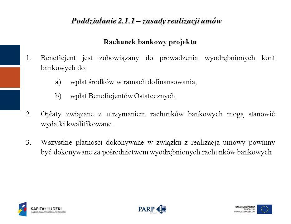 Rachunek bankowy projektu 1.Beneficjent jest zobowiązany do prowadzenia wyodrębnionych kont bankowych do: a)wpłat środków w ramach dofinansowania, b)wpłat Beneficjentów Ostatecznych.