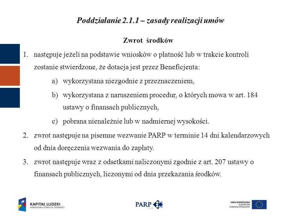 Zwrot środków 1.następuje jeżeli na podstawie wniosków o płatność lub w trakcie kontroli zostanie stwierdzone, że dotacja jest przez Beneficjenta: a)wykorzystana niezgodnie z przeznaczeniem, b)wykorzystana z naruszeniem procedur, o których mowa w art.