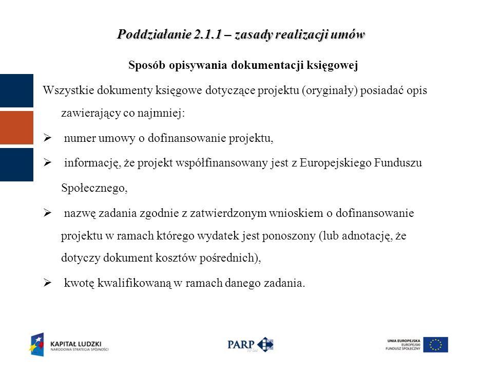 Sposób opisywania dokumentacji księgowej Wszystkie dokumenty księgowe dotyczące projektu (oryginały) posiadać opis zawierający co najmniej: numer umowy o dofinansowanie projektu, informację, że projekt współfinansowany jest z Europejskiego Funduszu Społecznego, nazwę zadania zgodnie z zatwierdzonym wnioskiem o dofinansowanie projektu w ramach którego wydatek jest ponoszony (lub adnotację, że dotyczy dokument kosztów pośrednich), kwotę kwalifikowaną w ramach danego zadania.