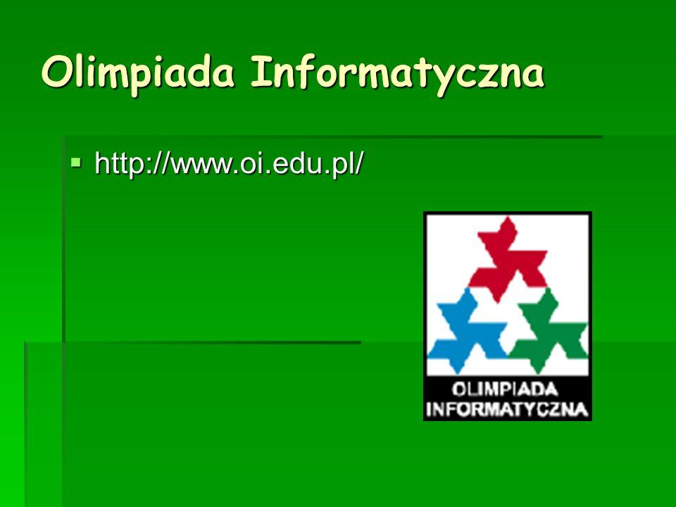 Olimpiada Informatyczna http://www.oi.edu.pl/ http://www.oi.edu.pl/