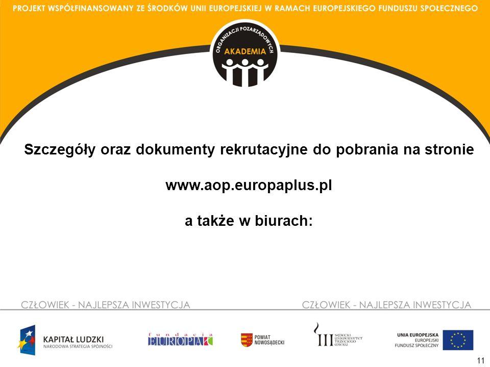 11 Szczegóły oraz dokumenty rekrutacyjne do pobrania na stronie www.aop.europaplus.pl a także w biurach: