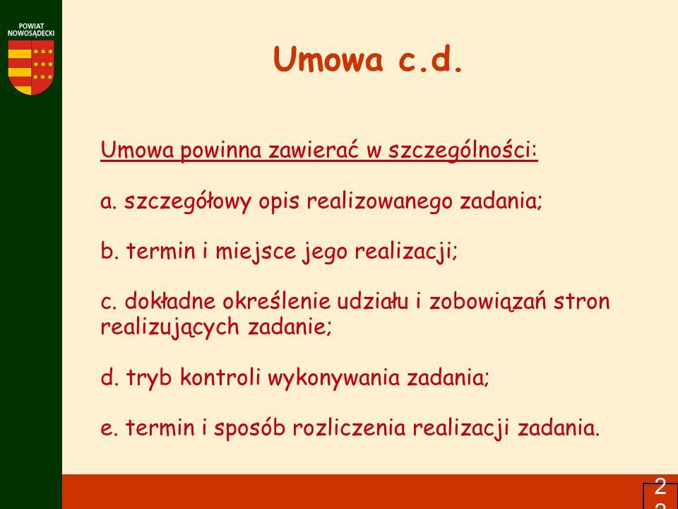 22 Umowa c.d. Umowa powinna zawierać w szczególności: a. szczegółowy opis realizowanego zadania; b. termin i miejsce jego realizacji; c. dokładne okre