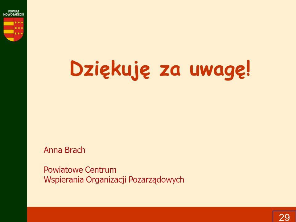 29 Dziękuję za uwagę! Anna Brach Powiatowe Centrum Wspierania Organizacji Pozarządowych