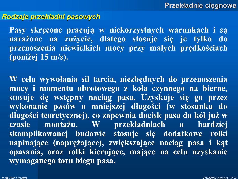 Przekładnie cięgnowe – nr 11 Przekładnie cięgnowe dr inż. Piotr Chwastyk Pasy skręcone pracują w niekorzystnych warunkach i są narażone na zużycie, dl