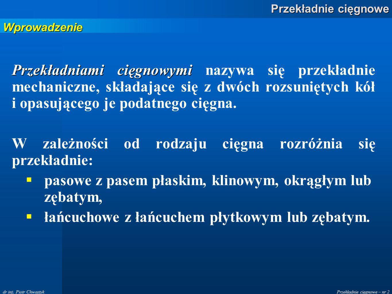 Przekładnie cięgnowe – nr 2 Przekładnie cięgnowe dr inż. Piotr Chwastyk Wprowadzenie Przekładniami cięgnowymi Przekładniami cięgnowymi nazywa się prze