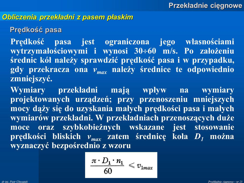 Przekładnie cięgnowe – nr 25 Przekładnie cięgnowe dr inż. Piotr Chwastyk Prędkość pasa Prędkość pasa jest ograniczona jego własnościami wytrzymałościo