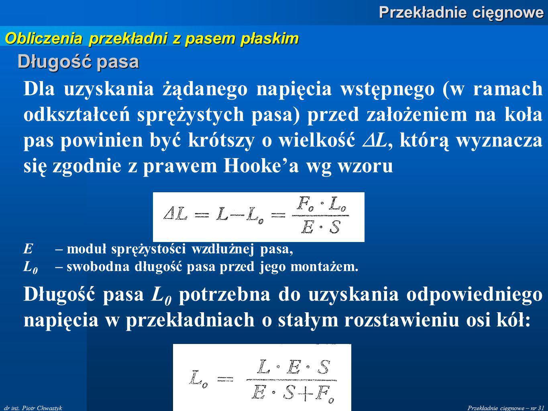 Przekładnie cięgnowe – nr 31 Przekładnie cięgnowe dr inż. Piotr Chwastyk Dla uzyskania żądanego napięcia wstępnego (w ramach odkształceń sprężystych p