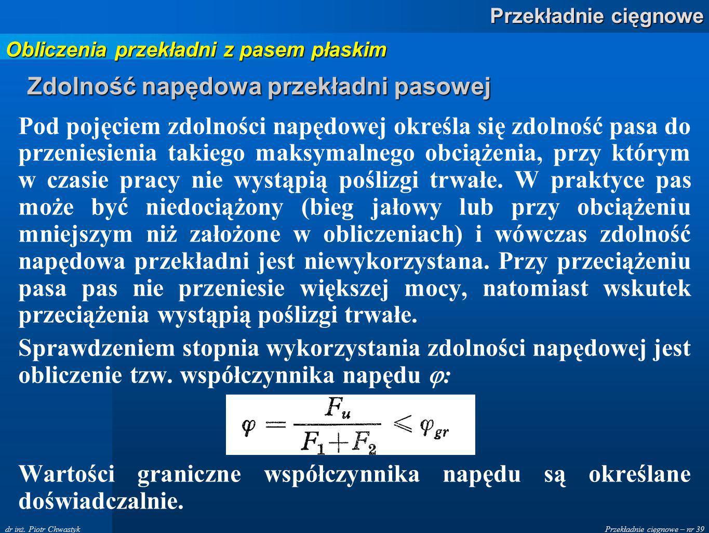 Przekładnie cięgnowe – nr 39 Przekładnie cięgnowe dr inż. Piotr Chwastyk Zdolność napędowa przekładni pasowej Pod pojęciem zdolności napędowej określa