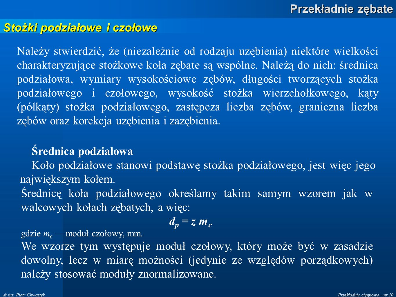 Przekładnie cięgnowe – nr 10 Przekładnie zębate dr inż. Piotr Chwastyk Należy stwierdzić, że (niezależnie od rodzaju uzębienia) niektóre wielkości cha