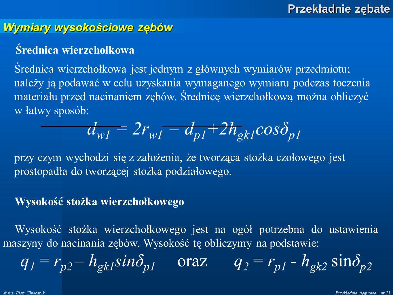 Przekładnie cięgnowe – nr 21 Przekładnie zębate dr inż. Piotr Chwastyk Wymiary wysokościowe zębów Średnica wierzchołkowa Średnica wierzchołkowa jest j