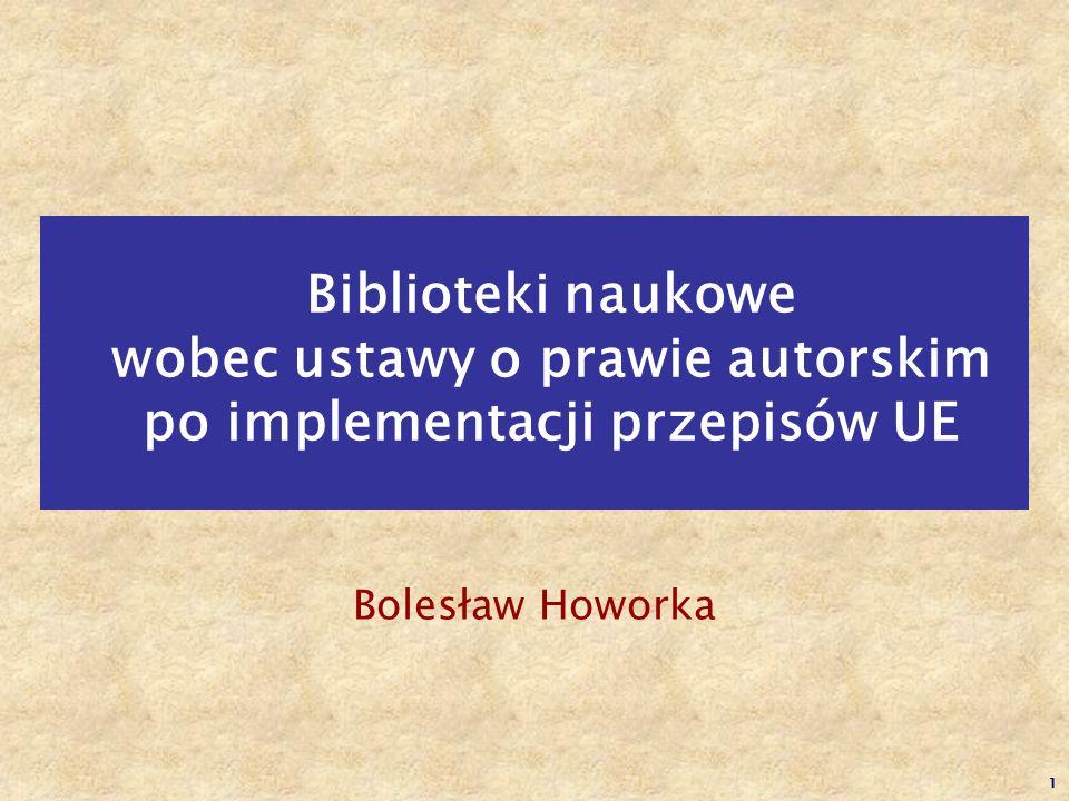 1 Biblioteki naukowe wobec ustawy o prawie autorskim po implementacji przepisów UE Bolesław Howorka