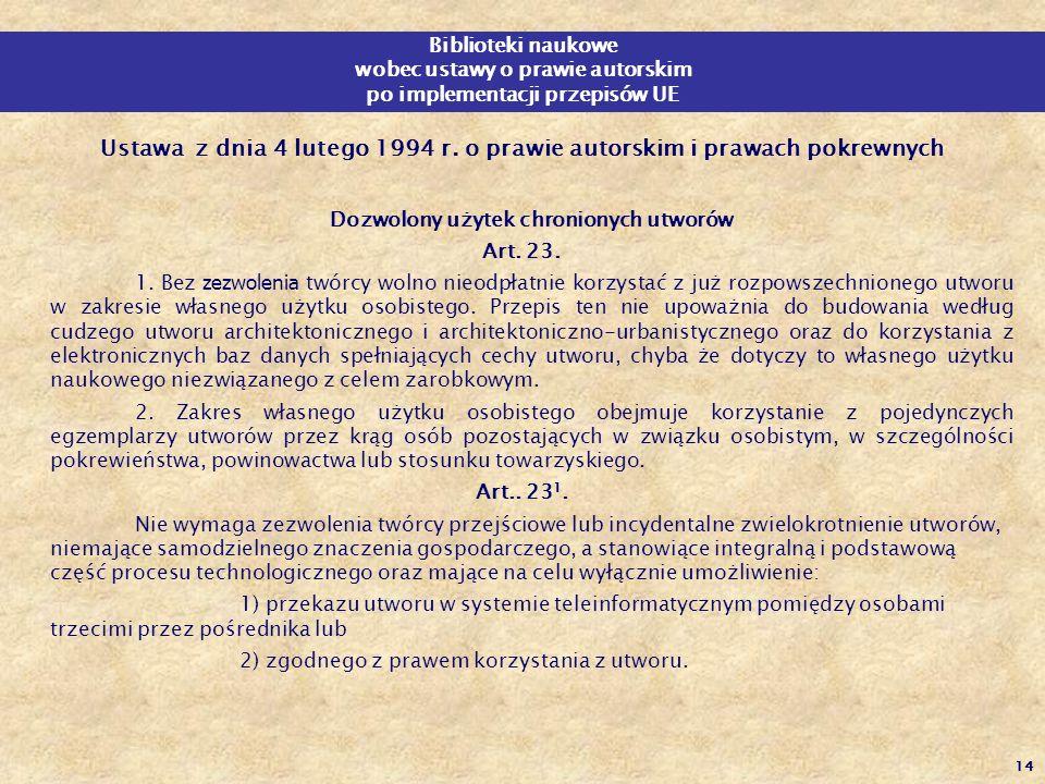 14 Ustawa z dnia 4 lutego 1994 r. o prawie autorskim i prawach pokrewnych Dozwolony użytek chronionych utworów Art. 23. 1. Bez zezwolenia twórcy wolno