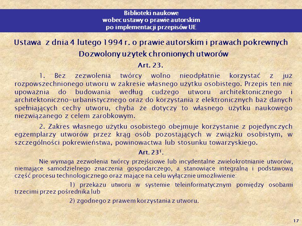 17 Biblioteki naukowe wobec ustawy o prawie autorskim po implementacji przepisów UE Ustawa z dnia 4 lutego 1994 r. o prawie autorskim i prawach pokrew