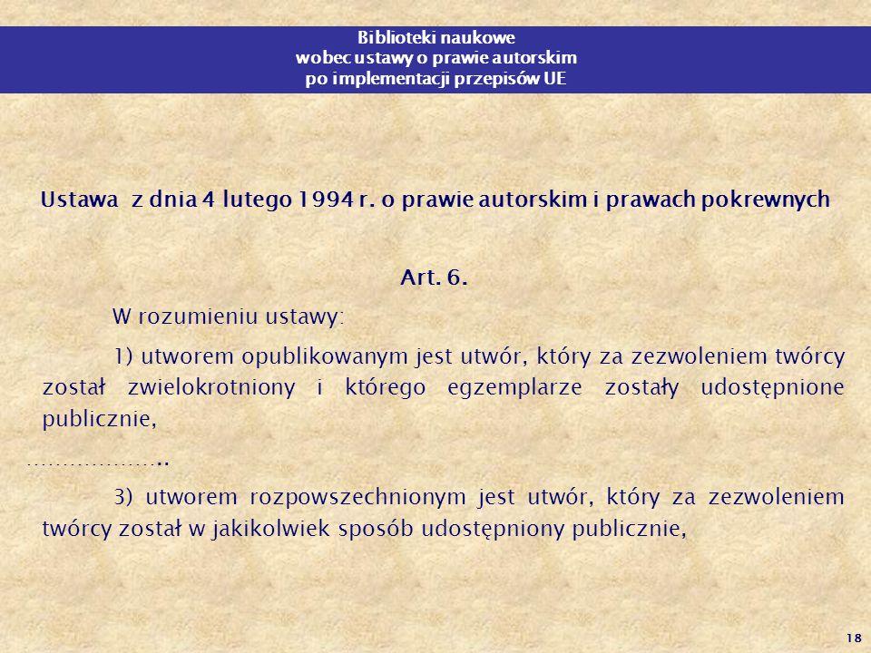 18 Ustawa z dnia 4 lutego 1994 r. o prawie autorskim i prawach pokrewnych Art. 6. W rozumieniu ustawy: 1) utworem opublikowanym jest utwór, który za z