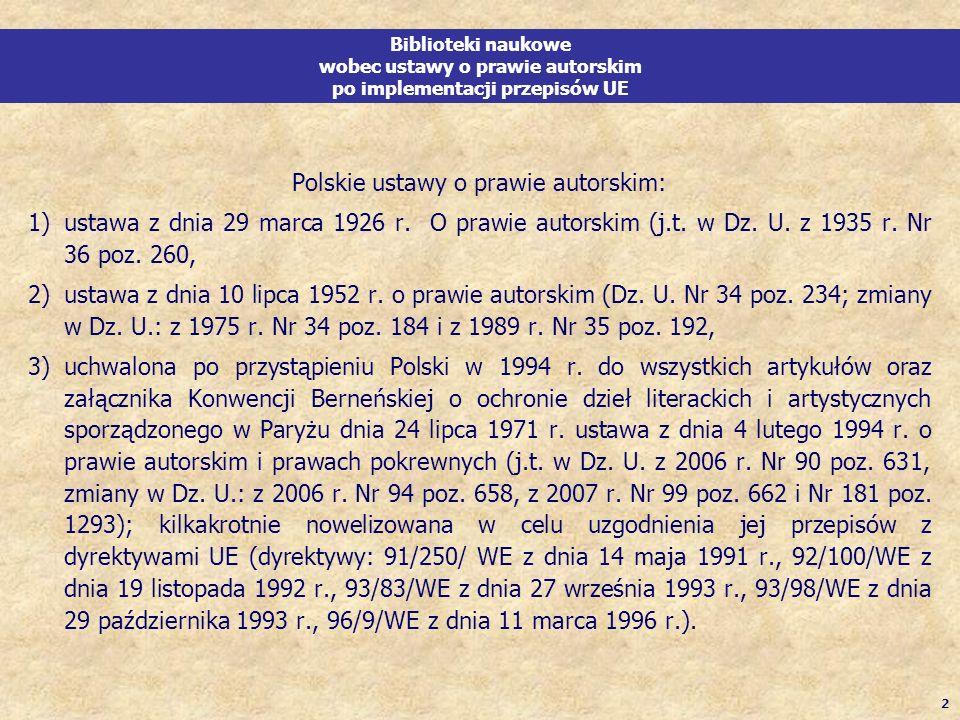 2 Biblioteki naukowe wobec ustawy o prawie autorskim po implementacji przepisów UE Polskie ustawy o prawie autorskim: 1)ustawa z dnia 29 marca 1926 r.