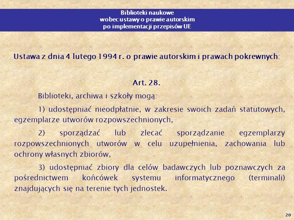 20 Biblioteki naukowe wobec ustawy o prawie autorskim po implementacji przepisów UE Ustawa z dnia 4 lutego 1994 r. o prawie autorskim i prawach pokrew