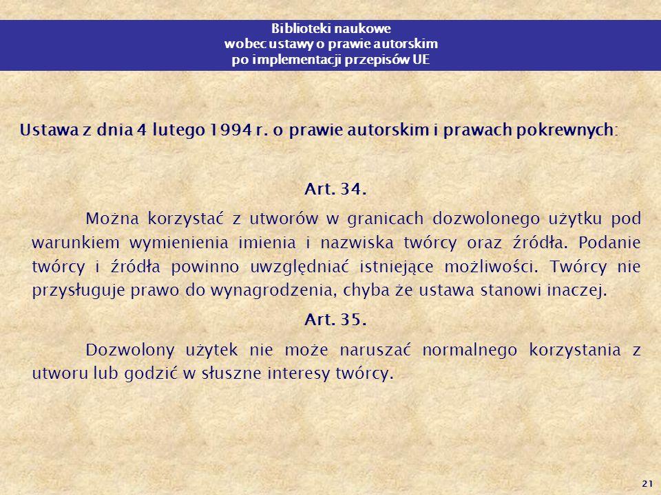 21 Ustawa z dnia 4 lutego 1994 r. o prawie autorskim i prawach pokrewnych: Art. 34. Można korzystać z utworów w granicach dozwolonego użytku pod warun
