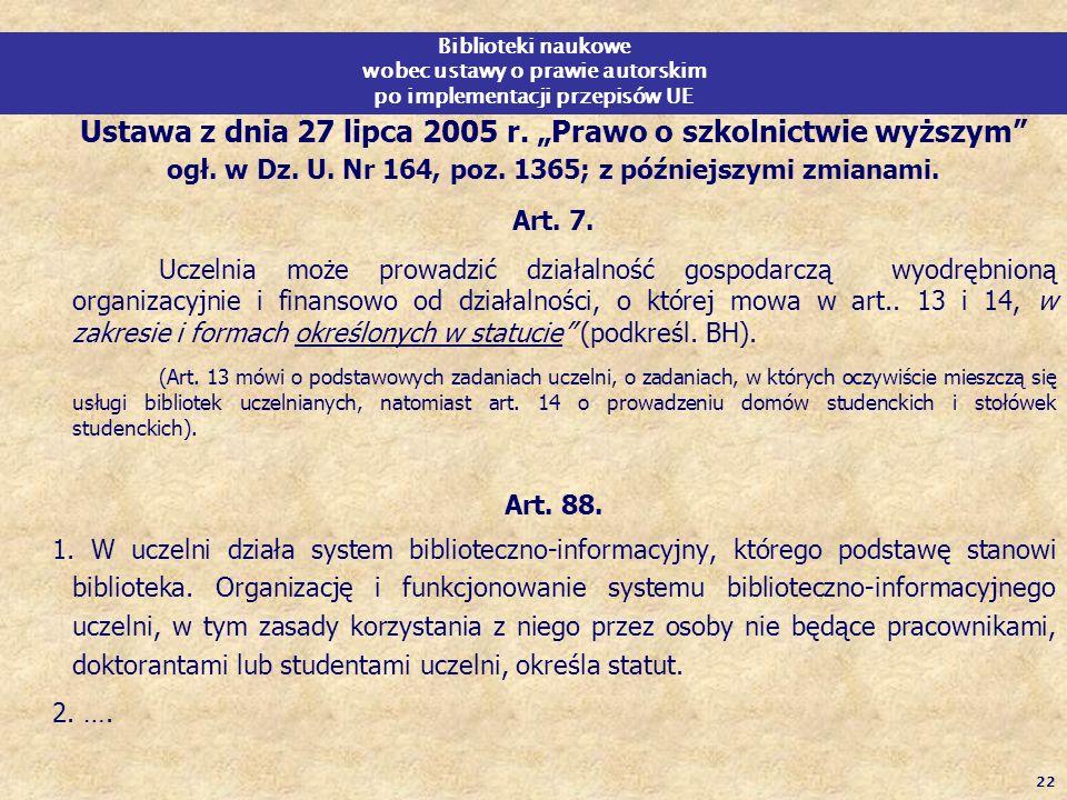 22 Biblioteki naukowe wobec ustawy o prawie autorskim po implementacji przepisów UE Ustawa z dnia 27 lipca 2005 r. Prawo o szkolnictwie wyższym ogł. w