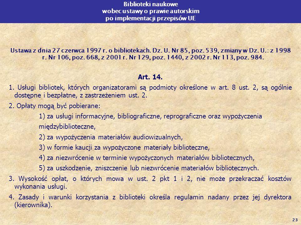 23 Biblioteki naukowe wobec ustawy o prawie autorskim po implementacji przepisów UE Ustawa z dnia 27 czerwca 1997 r. o bibliotekach. Dz. U. Nr 85, poz
