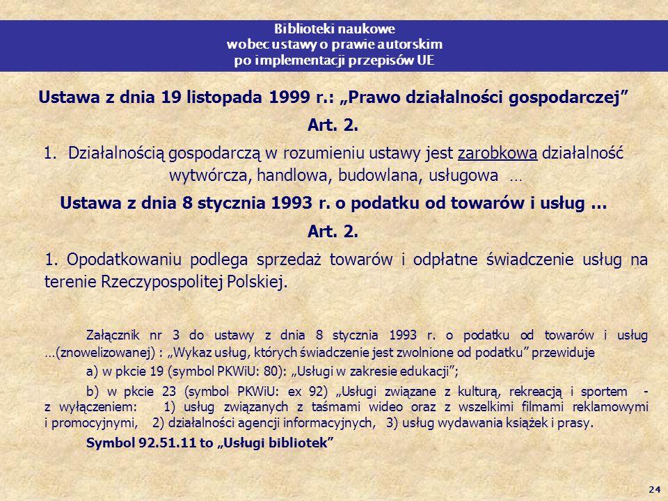 24 Biblioteki naukowe wobec ustawy o prawie autorskim po implementacji przepisów UE Ustawa z dnia 19 listopada 1999 r.: Prawo działalności gospodarcze