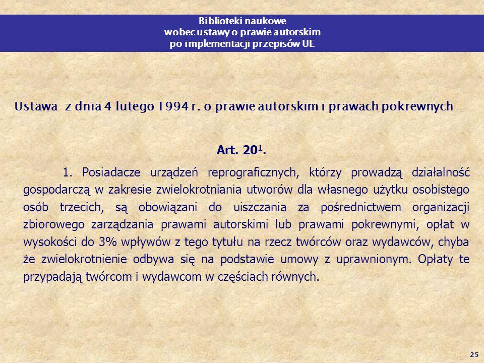 25 Biblioteki naukowe wobec ustawy o prawie autorskim po implementacji przepisów UE Ustawa z dnia 4 lutego 1994 r. o prawie autorskim i prawach pokrew
