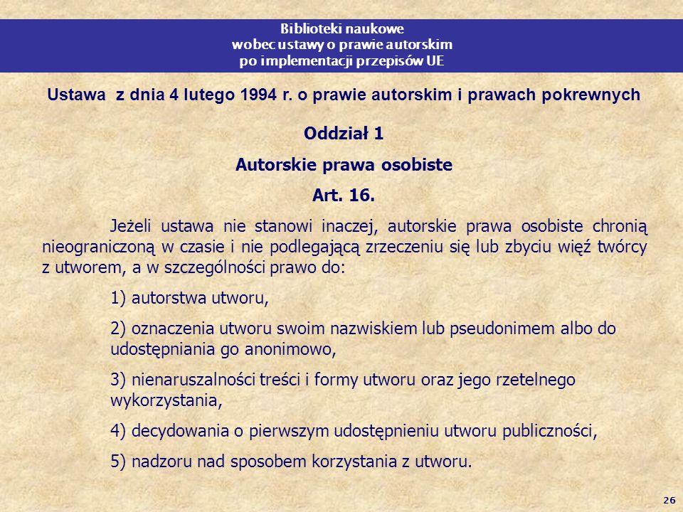 26 Biblioteki naukowe wobec ustawy o prawie autorskim po implementacji przepisów UE Ustawa z dnia 4 lutego 1994 r. o prawie autorskim i prawach pokrew