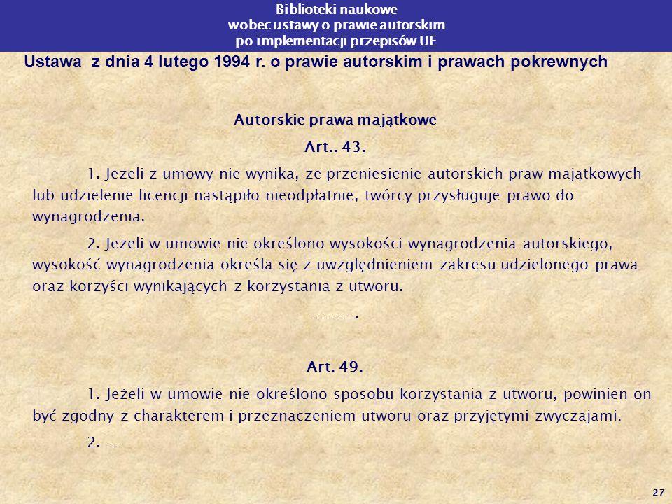 27 Biblioteki naukowe wobec ustawy o prawie autorskim po implementacji przepisów UE Autorskie prawa majątkowe Art.. 43. 1. Jeżeli z umowy nie wynika,