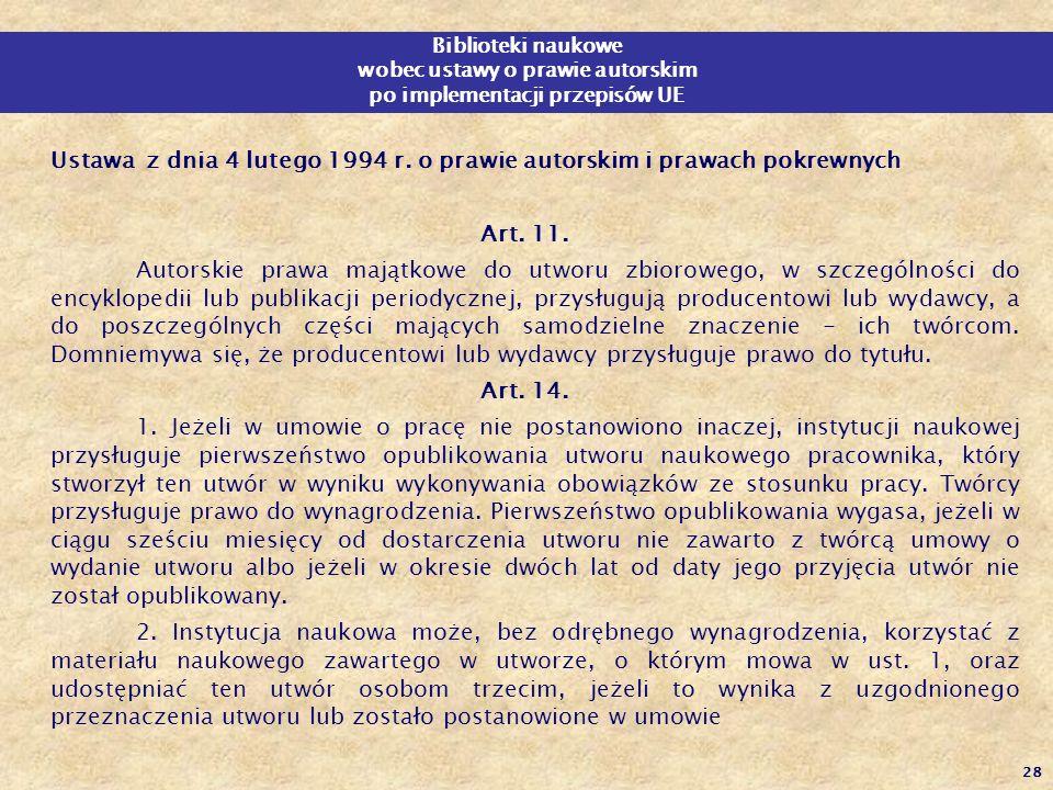 28 Biblioteki naukowe wobec ustawy o prawie autorskim po implementacji przepisów UE Ustawa z dnia 4 lutego 1994 r. o prawie autorskim i prawach pokrew