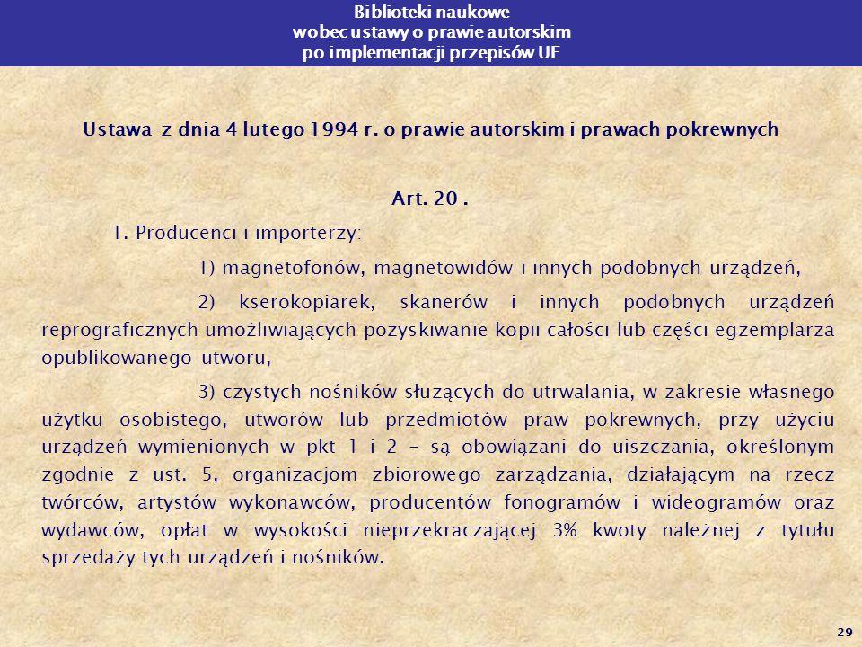 29 Biblioteki naukowe wobec ustawy o prawie autorskim po implementacji przepisów UE Ustawa z dnia 4 lutego 1994 r. o prawie autorskim i prawach pokrew