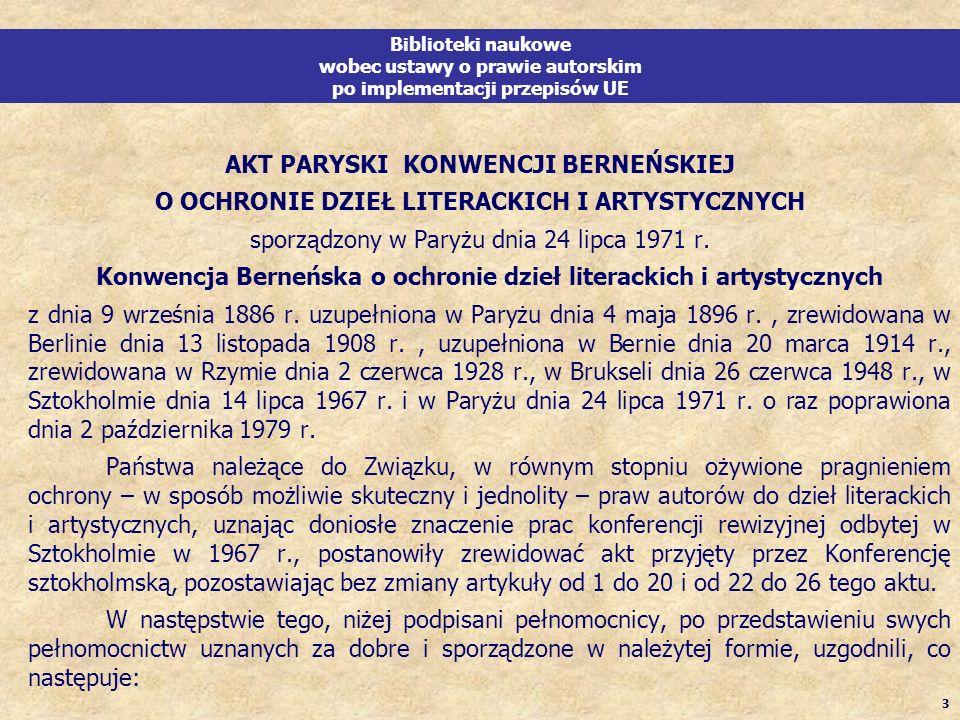 3 Biblioteki naukowe wobec ustawy o prawie autorskim po implementacji przepisów UE AKT PARYSKI KONWENCJI BERNEŃSKIEJ O OCHRONIE DZIEŁ LITERACKICH I AR