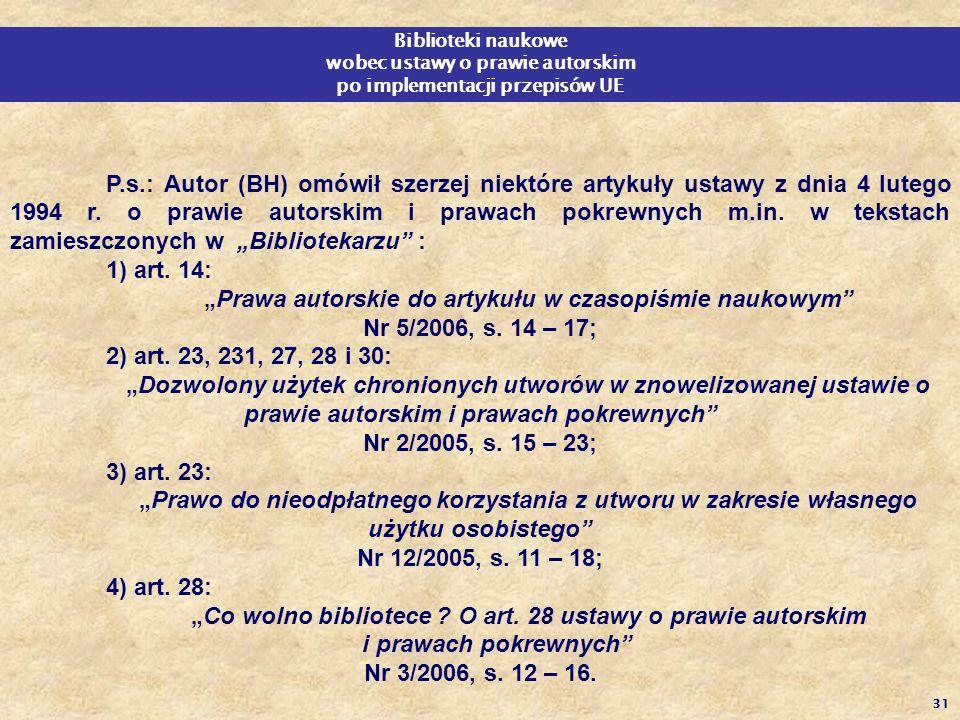 31 P.s.: Autor (BH) omówił szerzej niektóre artykuły ustawy z dnia 4 lutego 1994 r. o prawie autorskim i prawach pokrewnych m.in. w tekstach zamieszcz